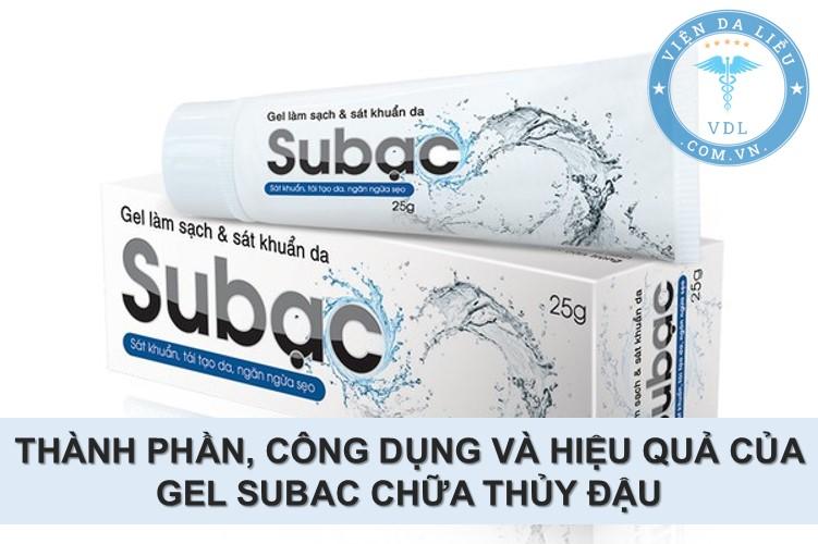 Review thành phần, công dụng và hiệu quả của gel subac chữa thủy đậu 1