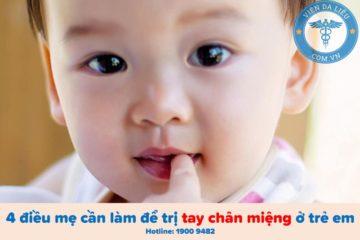 Bốn cách trị bệnh tay chân miệng ở trẻ em an toàn và hiệu quả